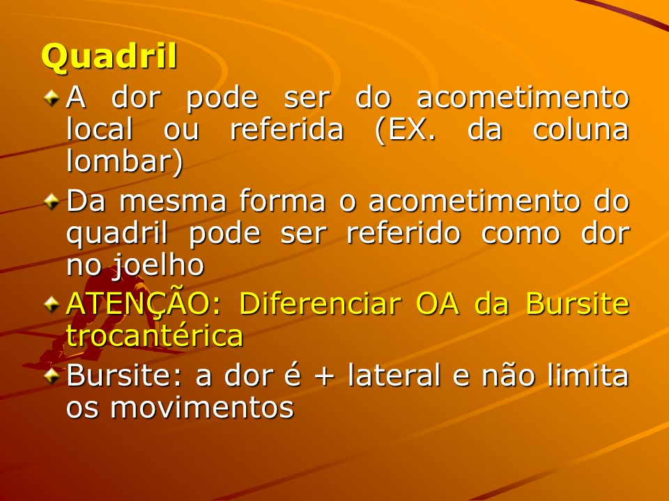 Quadril A dor pode ser do acometimento local ou referida (EX. da coluna lombar) A dor pode ser do acometimento local ou referida (EX. da coluna lombar