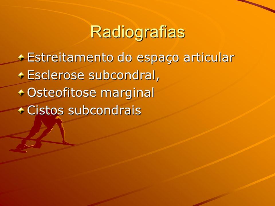 Radiografias Estreitamento do espaço articular Esclerose subcondral, Osteofitose marginal Cistos subcondrais