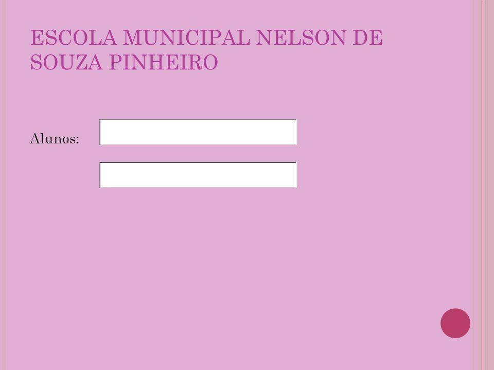 ESCOLA MUNICIPAL NELSON DE SOUZA PINHEIRO Alunos: