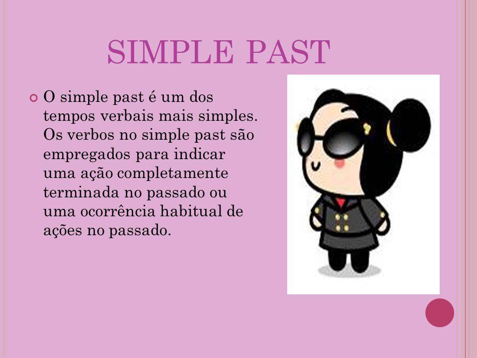 SIMPLE PAST O simple past é um dos tempos verbais mais simples. Os verbos no simple past são empregados para indicar uma ação completamente terminada