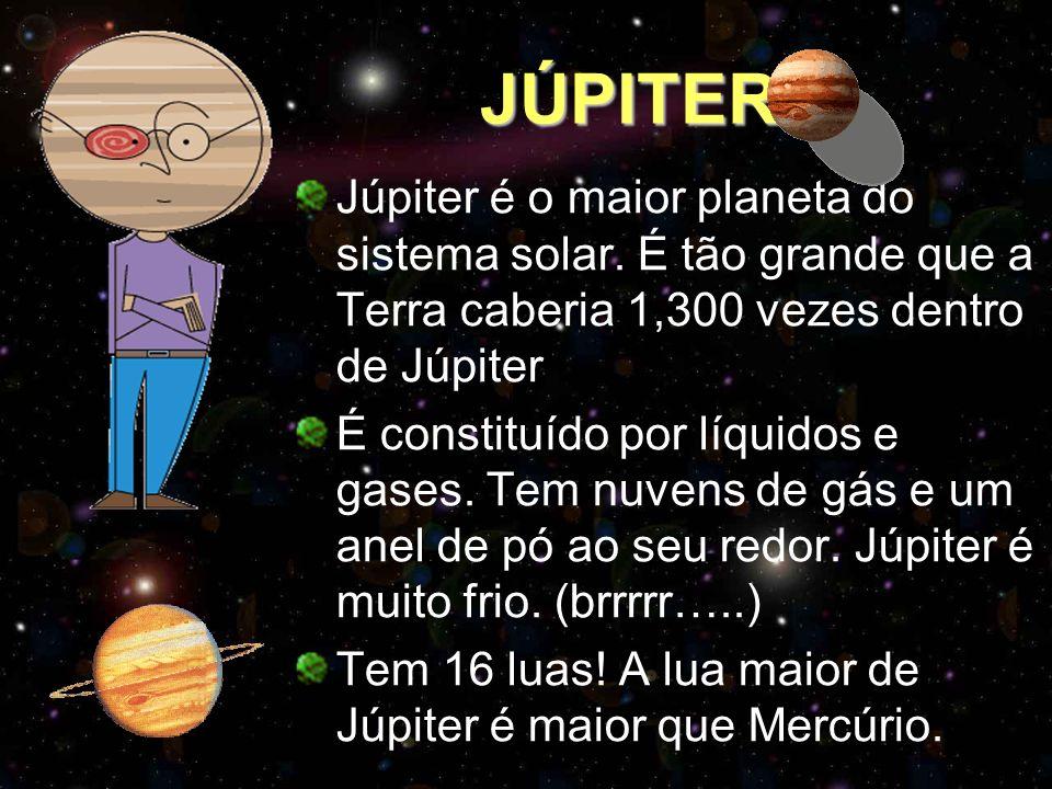 JÚPITER Júpiter é o maior planeta do sistema solar. É tão grande que a Terra caberia 1,300 vezes dentro de Júpiter É constituído por líquidos e gases.