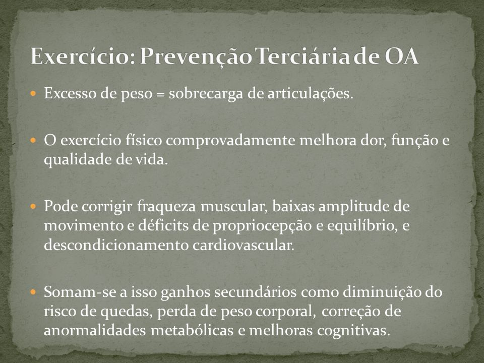 Excesso de peso = sobrecarga de articulações. O exercício físico comprovadamente melhora dor, função e qualidade de vida. Pode corrigir fraqueza muscu