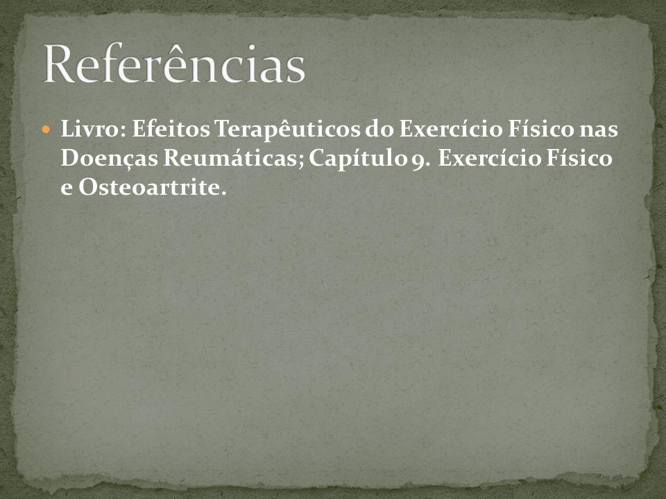 Livro: Efeitos Terapêuticos do Exercício Físico nas Doenças Reumáticas; Capítulo 9. Exercício Físico e Osteoartrite.