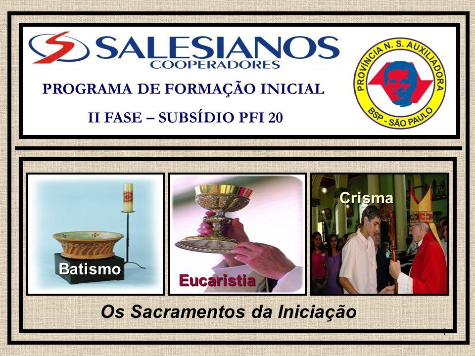 1 PROGRAMA DE FORMAÇÃO INICIAL II FASE – SUBSÍDIO PFI 20 Os Sacramentos da Iniciação Eucaristia Batismo Crisma