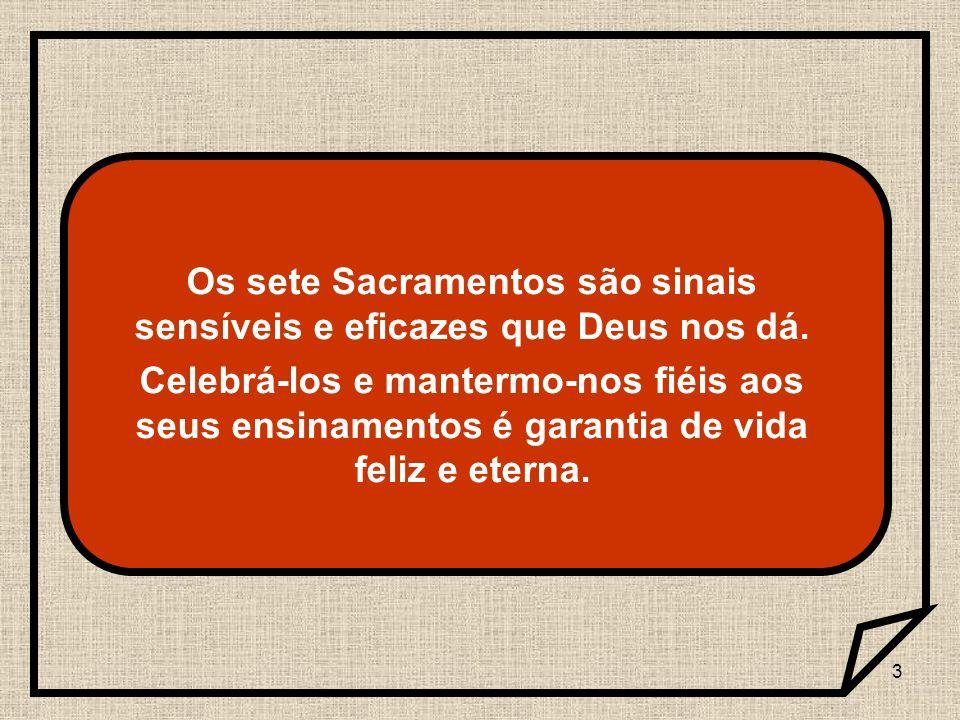 54 R1- Os 07 Sacramentos são: O Batismo A Confirmação ou Crisma A Eucaristia ou Comunhão A Penitência e Reconciliação ou Confissão A Unção dos Enfermos A Ordem O Matrimônio