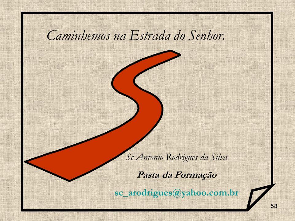 58 Caminhemos na Estrada do Senhor. Sc Antonio Rodrigues da Silva Pasta da Formação sc_arodrigues@yahoo.com.br