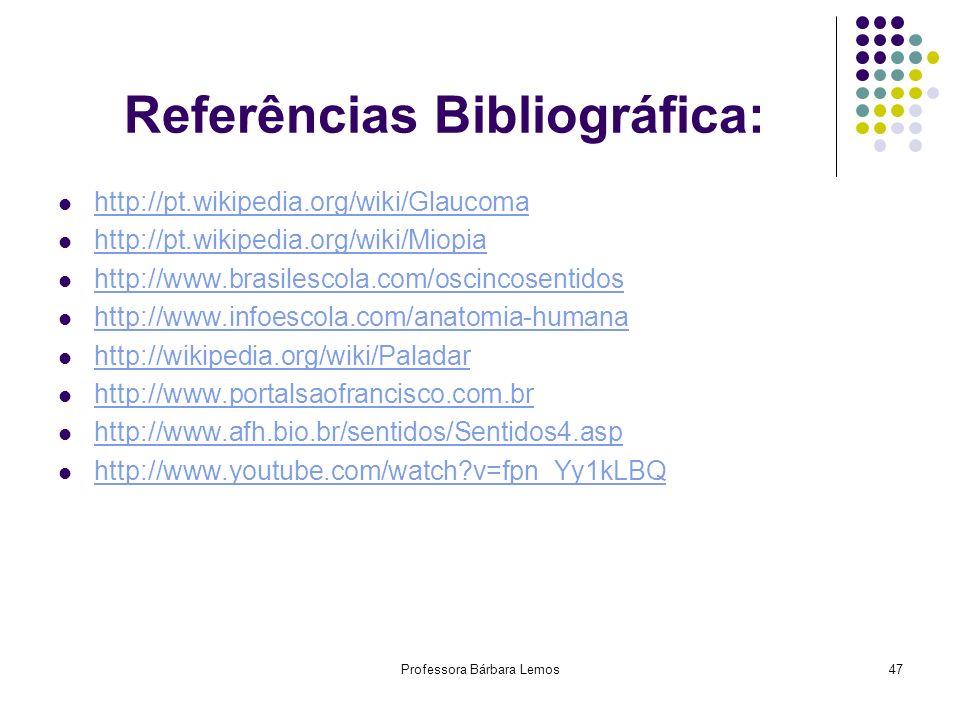 Professora Bárbara Lemos47 Referências Bibliográfica: http://pt.wikipedia.org/wiki/Glaucoma http://pt.wikipedia.org/wiki/Miopia http://www.brasilescol
