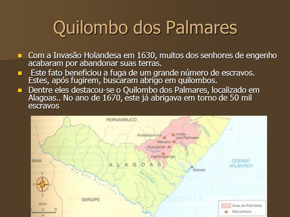 Quilombo dos Palmares Com a Invasão Holandesa em 1630, muitos dos senhores de engenho acabaram por abandonar suas terras. Com a Invasão Holandesa em 1