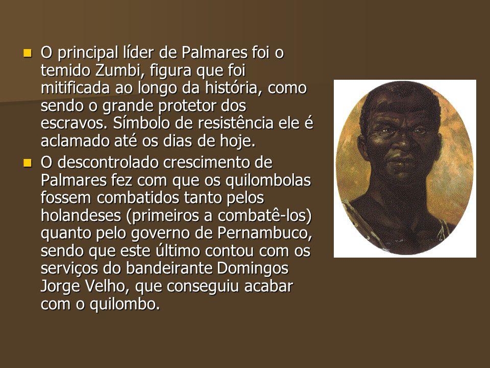 O principal líder de Palmares foi o temido Zumbi, figura que foi mitificada ao longo da história, como sendo o grande protetor dos escravos. Símbolo d