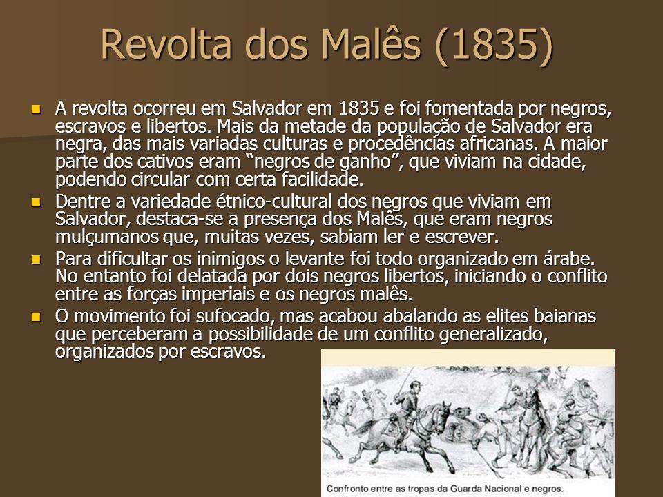 Revolta dos Malês (1835) A revolta ocorreu em Salvador em 1835 e foi fomentada por negros, escravos e libertos. Mais da metade da população de Salvado