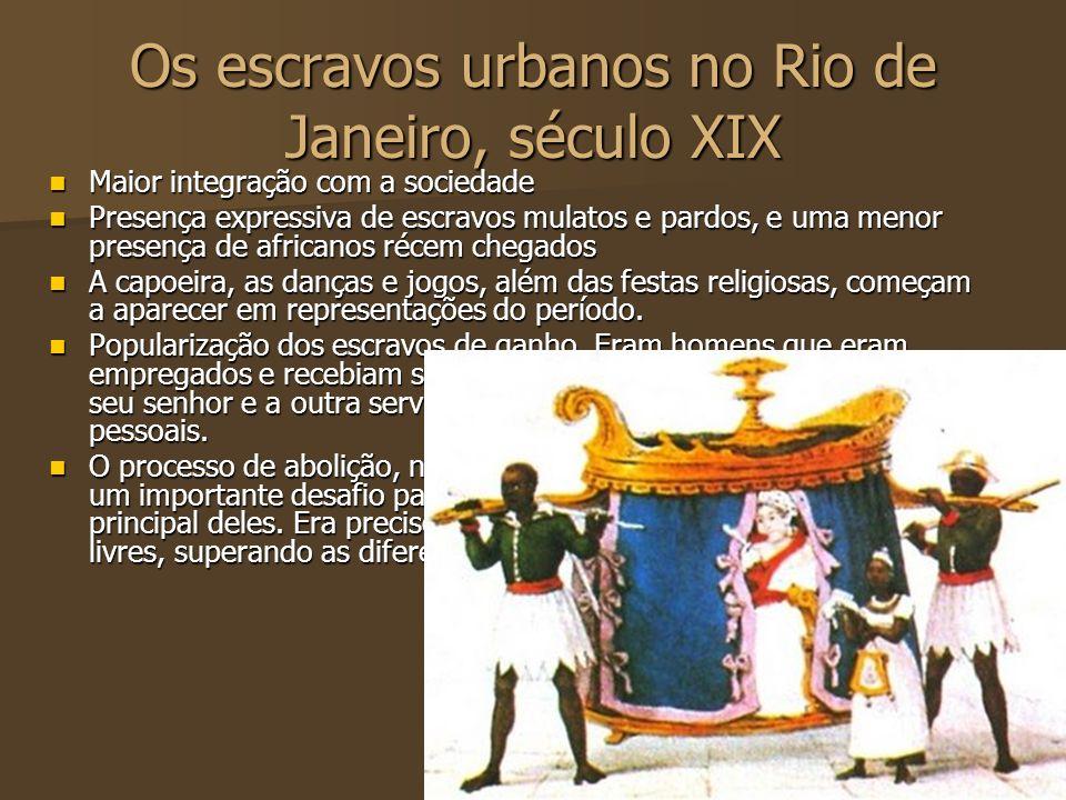 Os escravos urbanos no Rio de Janeiro, século XIX Maior integração com a sociedade Maior integração com a sociedade Presença expressiva de escravos mu