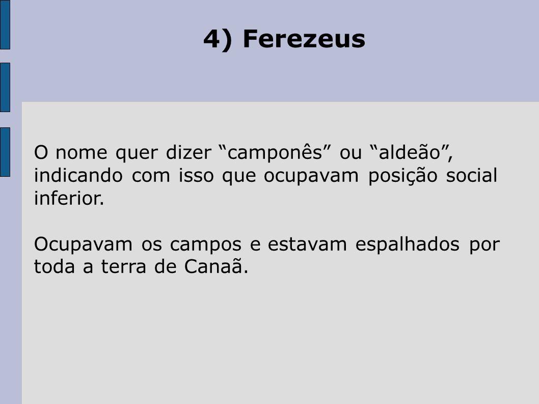 4) Ferezeus O nome quer dizer camponês ou aldeão, indicando com isso que ocupavam posição social inferior.