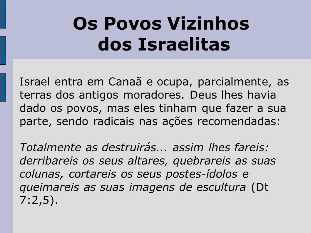Os Povos Vizinhos dos Israelitas Israel entra em Canaã e ocupa, parcialmente, as terras dos antigos moradores.