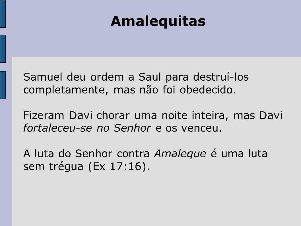Amalequitas Samuel deu ordem a Saul para destruí-los completamente, mas não foi obedecido.