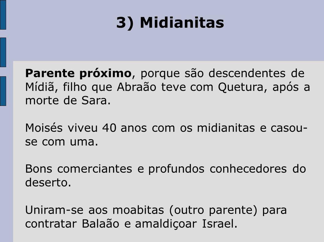 3) Midianitas Parente próximo, porque são descendentes de Mídiã, filho que Abraão teve com Quetura, após a morte de Sara.