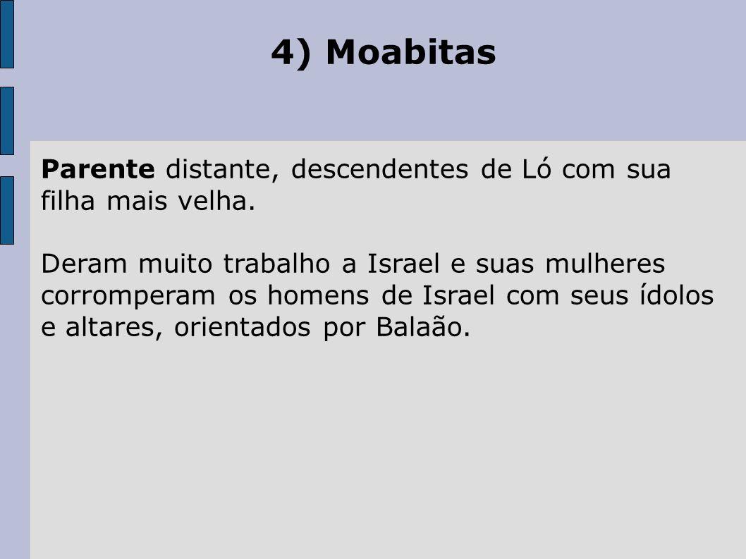4) Moabitas Parente distante, descendentes de Ló com sua filha mais velha.