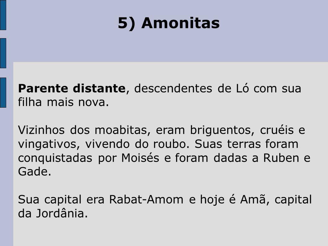 5) Amonitas Parente distante, descendentes de Ló com sua filha mais nova.