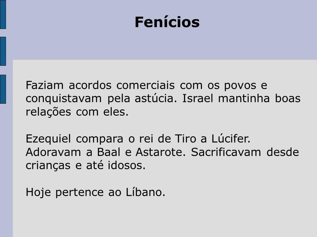 Fenícios Faziam acordos comerciais com os povos e conquistavam pela astúcia.