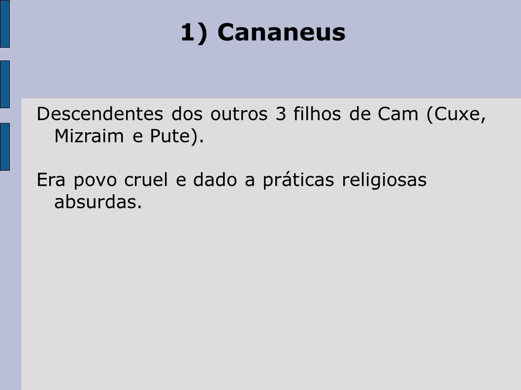 1) Cananeus Descendentes dos outros 3 filhos de Cam (Cuxe, Mizraim e Pute).