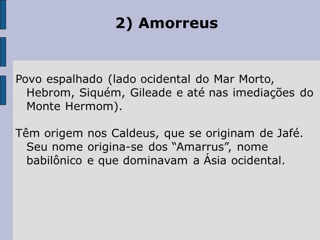 2) Amorreus Povo espalhado (lado ocidental do Mar Morto, Hebrom, Siquém, Gileade e até nas imediações do Monte Hermom).