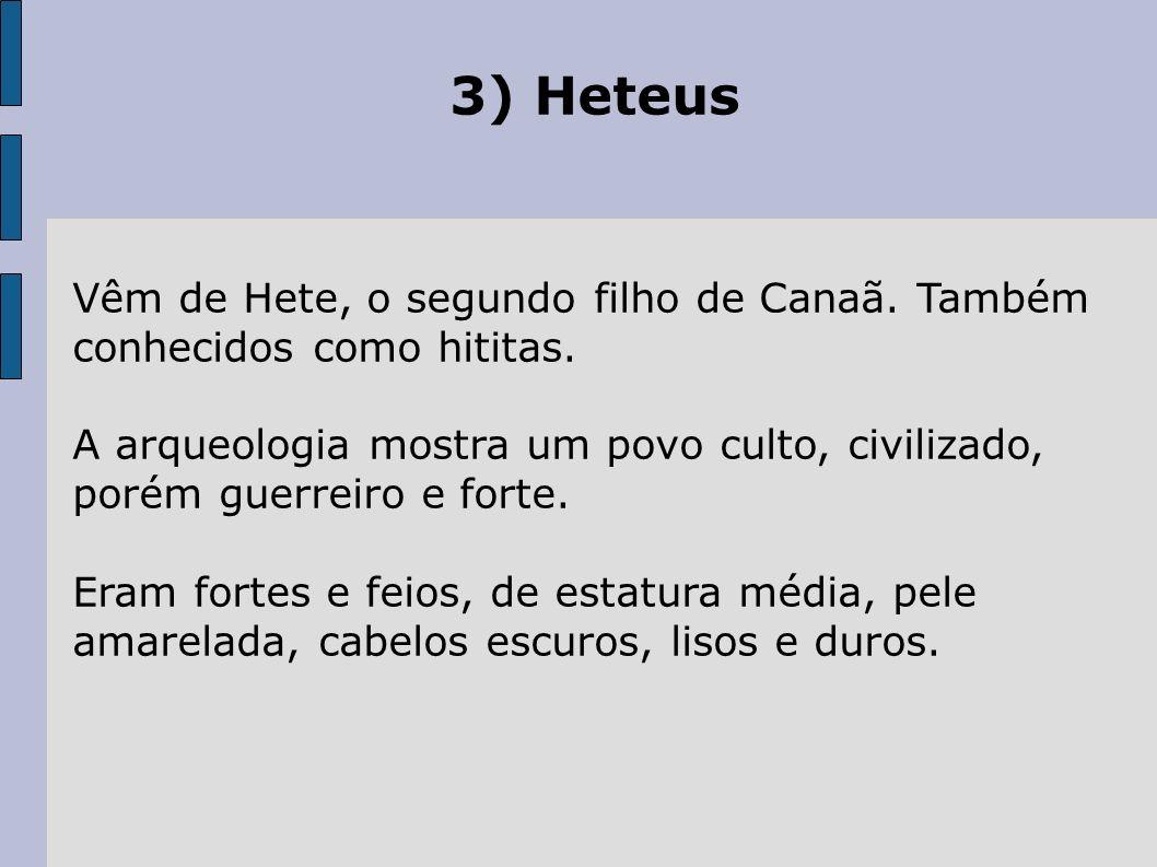 3) Heteus Vêm de Hete, o segundo filho de Canaã.Também conhecidos como hititas.