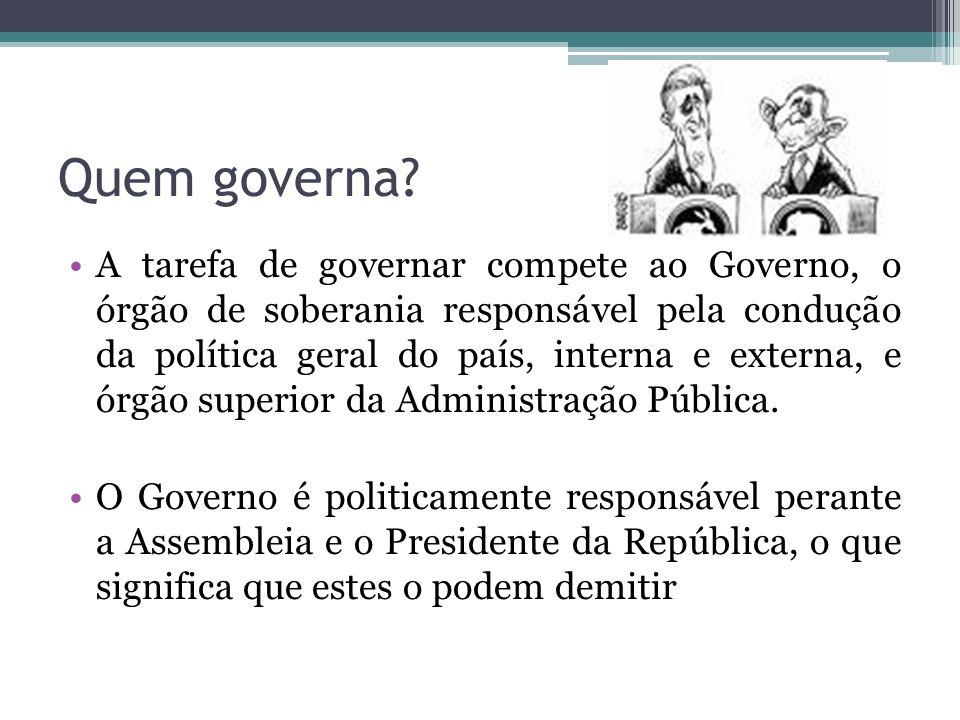 Quem governa? A tarefa de governar compete ao Governo, o órgão de soberania responsável pela condução da política geral do país, interna e externa, e