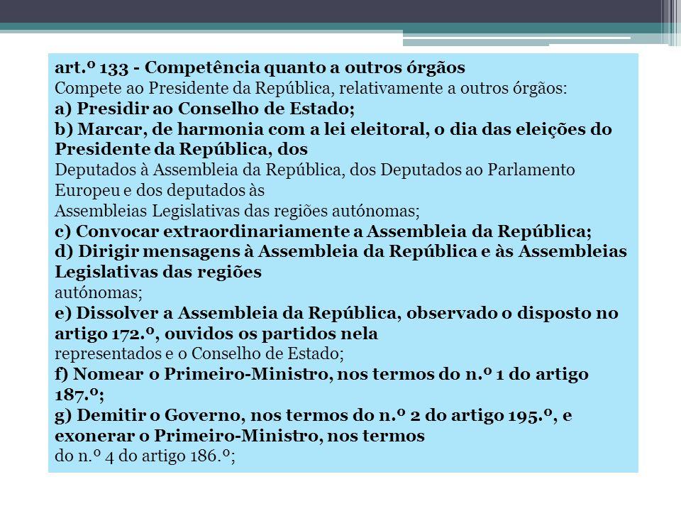 art.º 133 - Competência quanto a outros órgãos Compete ao Presidente da República, relativamente a outros órgãos: a) Presidir ao Conselho de Estado; b