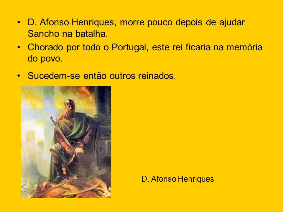 D. Afonso Henriques, morre pouco depois de ajudar Sancho na batalha. Chorado por todo o Portugal, este rei ficaria na memória do povo. Sucedem-se entã