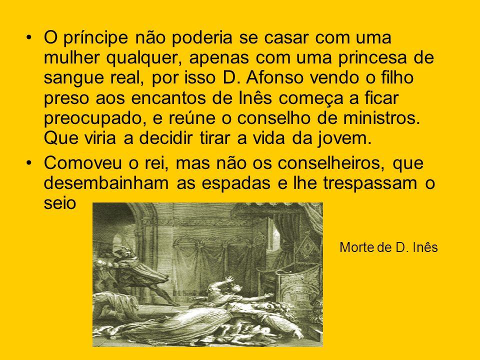 O príncipe não poderia se casar com uma mulher qualquer, apenas com uma princesa de sangue real, por isso D. Afonso vendo o filho preso aos encantos d
