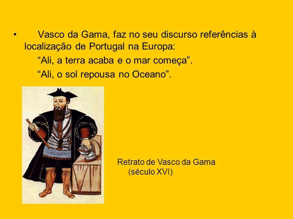 Vasco da Gama, faz no seu discurso referências à localização de Portugal na Europa: Ali, a terra acaba e o mar começa. Ali, o sol repousa no Oceano. R