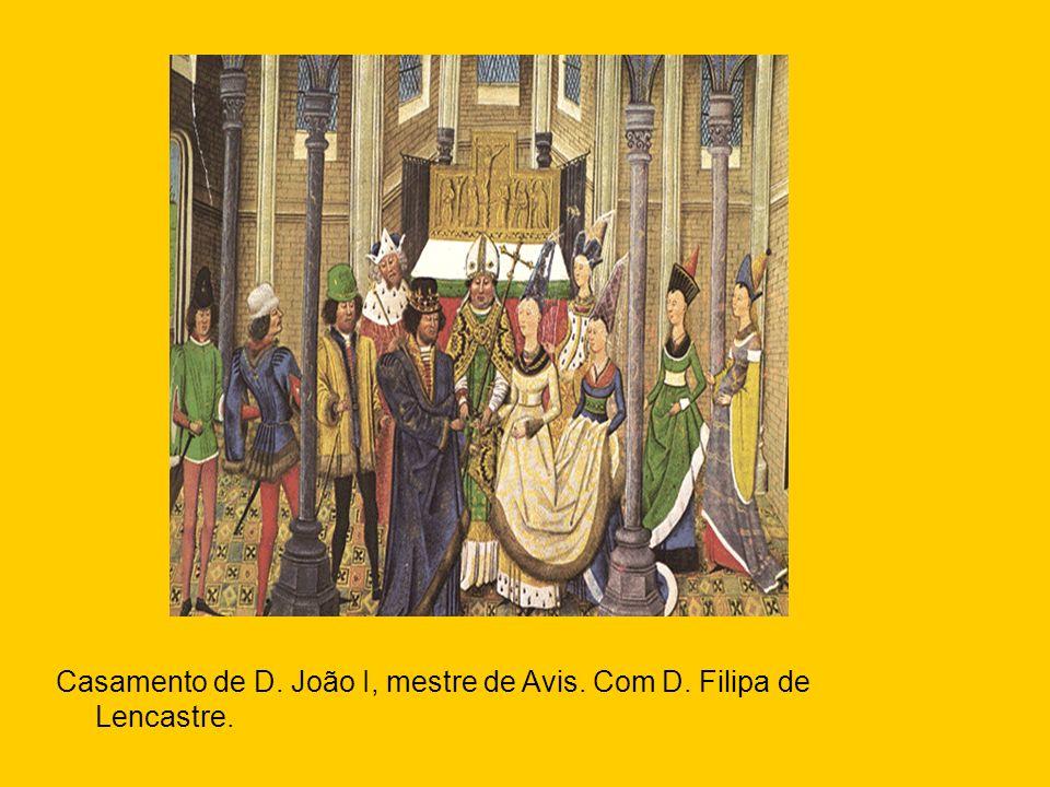 Casamento de D. João I, mestre de Avis. Com D. Filipa de Lencastre.