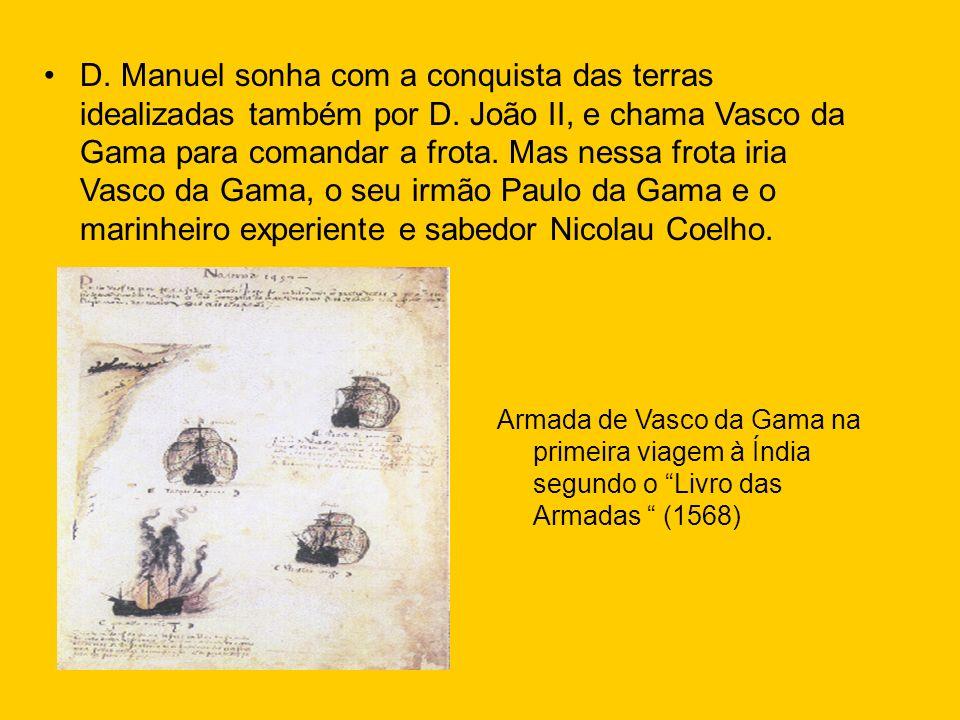 D. Manuel sonha com a conquista das terras idealizadas também por D. João II, e chama Vasco da Gama para comandar a frota. Mas nessa frota iria Vasco