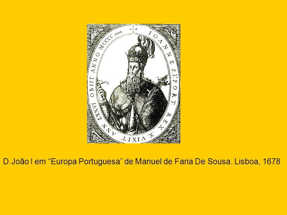 D.João I em Europa Portuguesa de Manuel de Faria De Sousa. Lisboa, 1678