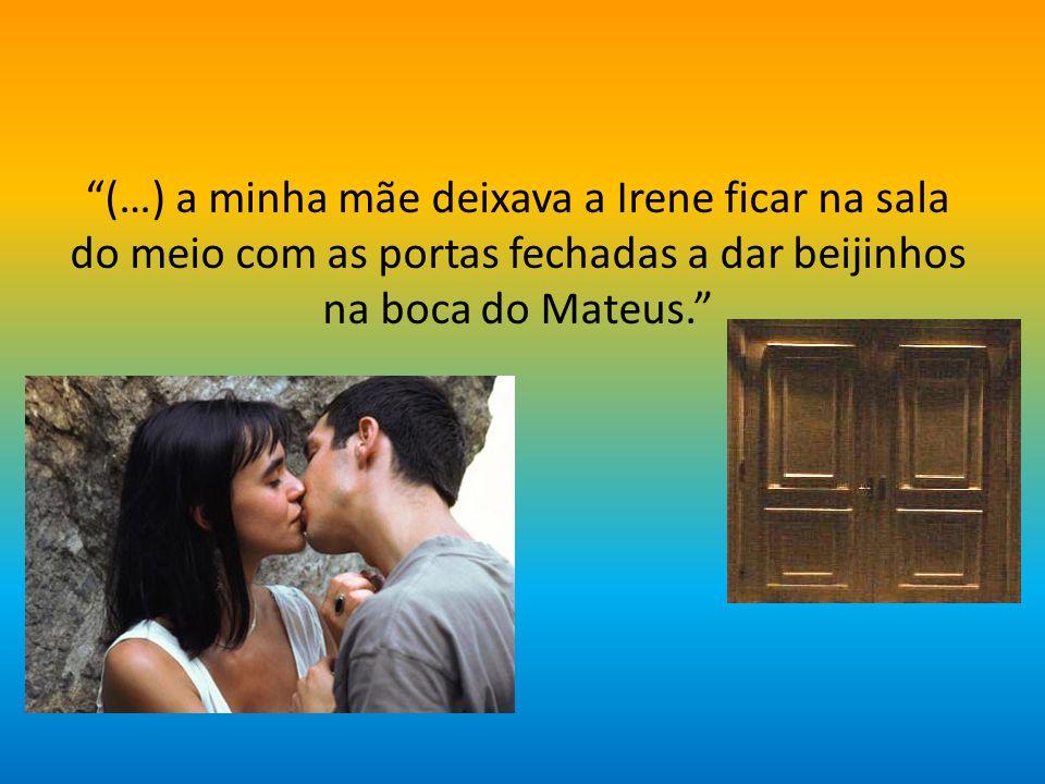 (…) o pai da Irene não gostava que ela desse beijinhos na boca do Mateus.