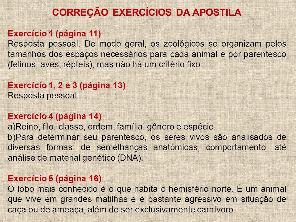 CORREÇÃO EXERCÍCIOS DA APOSTILA Exercício 1 (página 11) Resposta pessoal. De modo geral, os zoológicos se organizam pelos tamanhos dos espaços necessá