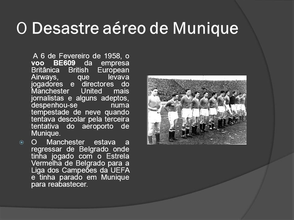O Desastre aéreo de Munique A 6 de Fevereiro de 1958, o voo BE609 da empresa Britânica British European Airways, que levava jogadores e directores do