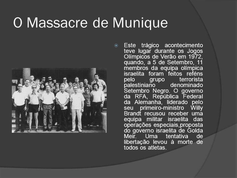 O Massacre de Munique Este trágico acontecimento teve lugar durante os Jogos Olímpicos de Verão em 1972, quando, a 5 de Setembro, 11 membros da equipa