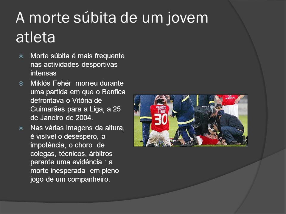 A morte súbita de um jovem atleta Morte súbita é mais frequente nas actividades desportivas intensas Miklós Fehér morreu durante uma partida em que o