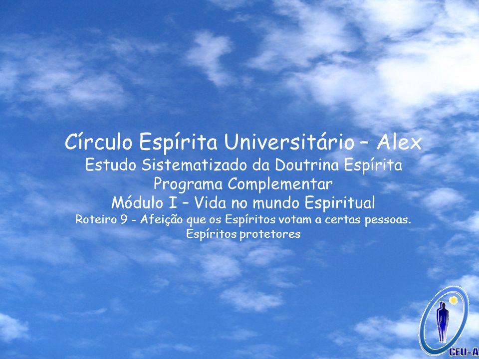 Círculo Espírita Universitário – Alex Estudo Sistematizado da Doutrina Espírita Programa Complementar Módulo I – Vida no mundo Espiritual Roteiro 9 -