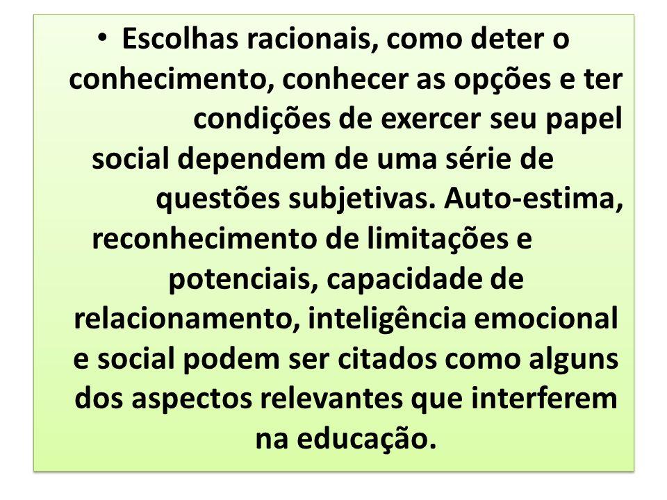 Escolhas racionais, como deter o conhecimento, conhecer as opções e ter condições de exercer seu papel social dependem de uma série de questões subjet