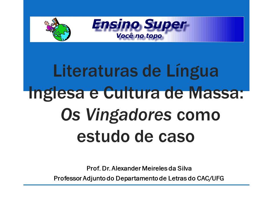 Literaturas de Língua Inglesa e Cultura de Massa: Os Vingadores como estudo de caso Prof. Dr. Alexander Meireles da Silva Professor Adjunto do Departa