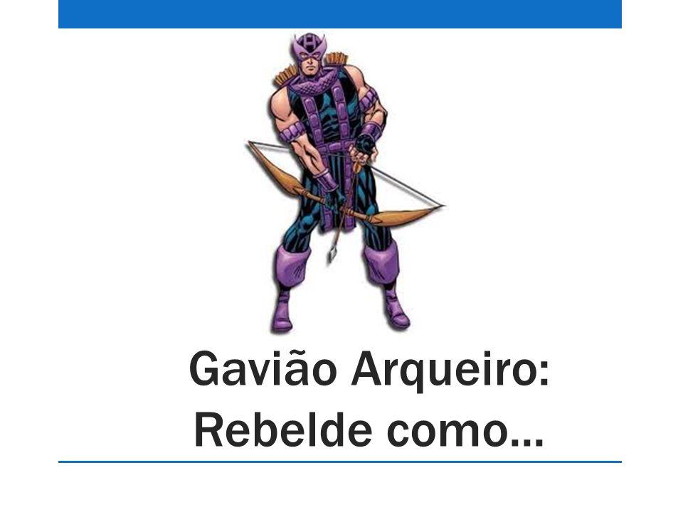 Gavião Arqueiro: Rebelde como...