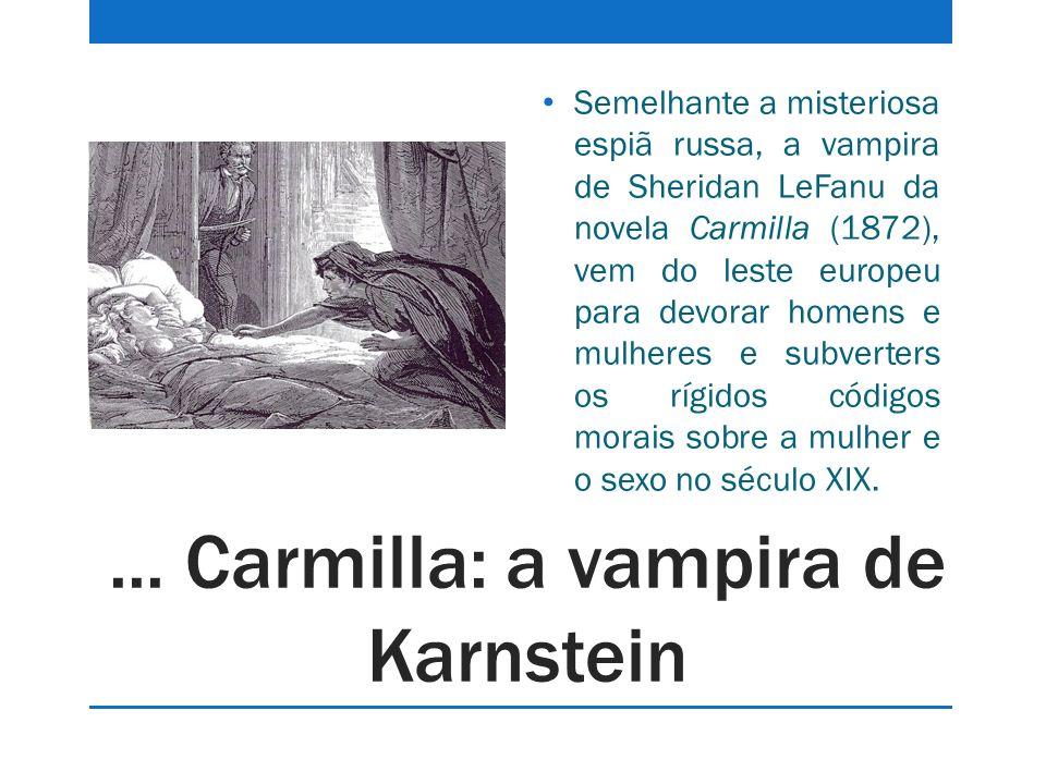 ... Carmilla: a vampira de Karnstein Semelhante a misteriosa espiã russa, a vampira de Sheridan LeFanu da novela Carmilla (1872), vem do leste europeu