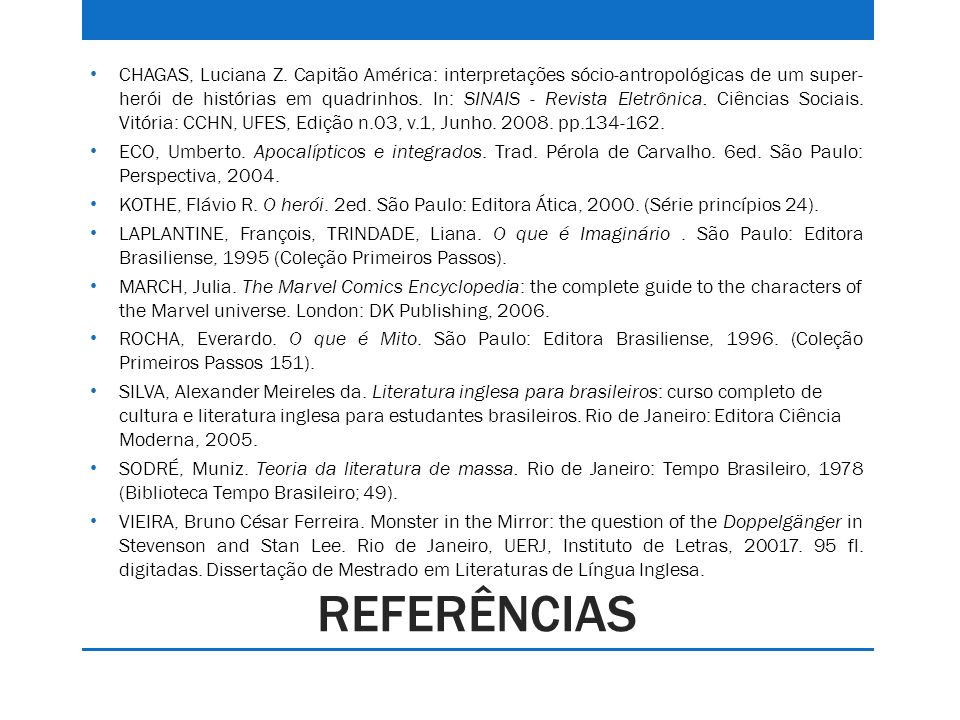 REFERÊNCIAS CHAGAS, Luciana Z. Capitão América: interpretações sócio-antropológicas de um super- herói de histórias em quadrinhos. In: SINAIS - Revist