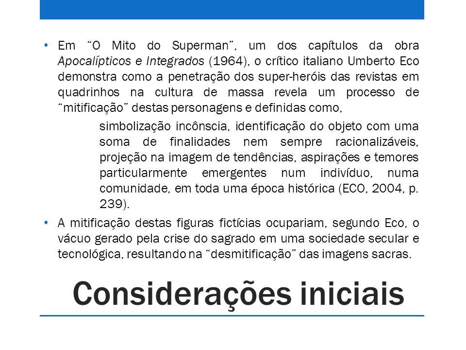 Considerações iniciais Em O Mito do Superman, um dos capítulos da obra Apocalípticos e Integrados (1964), o crítico italiano Umberto Eco demonstra com