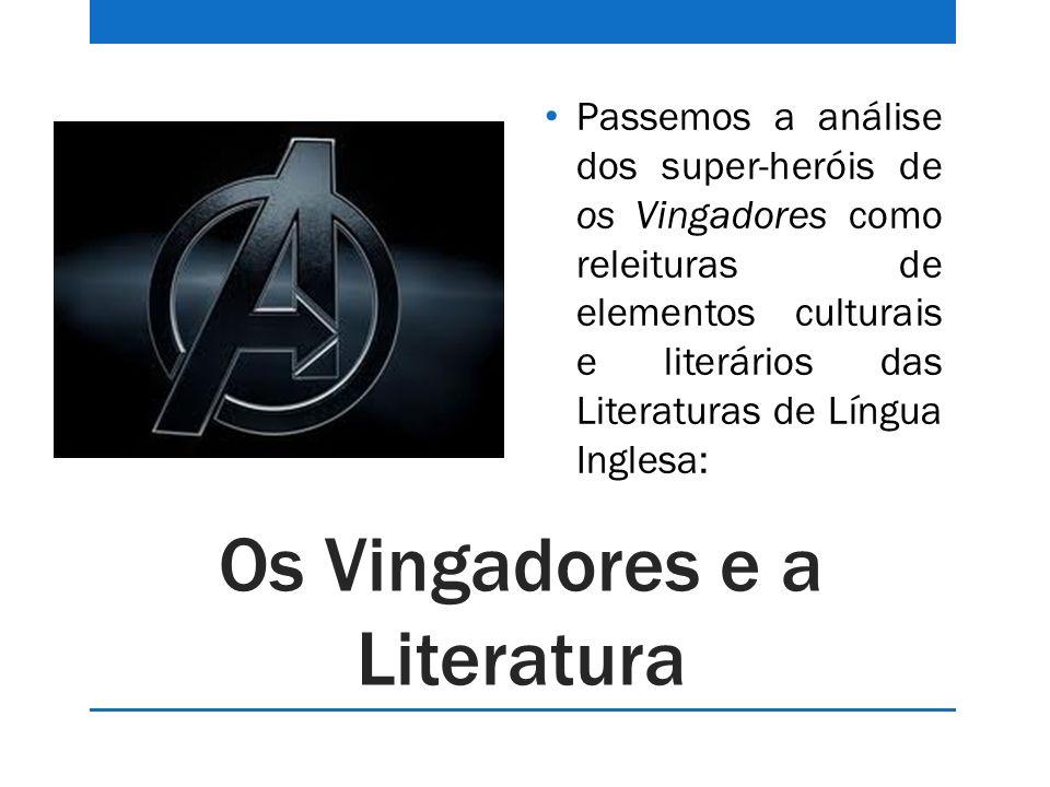 Os Vingadores e a Literatura Passemos a análise dos super-heróis de os Vingadores como releituras de elementos culturais e literários das Literaturas