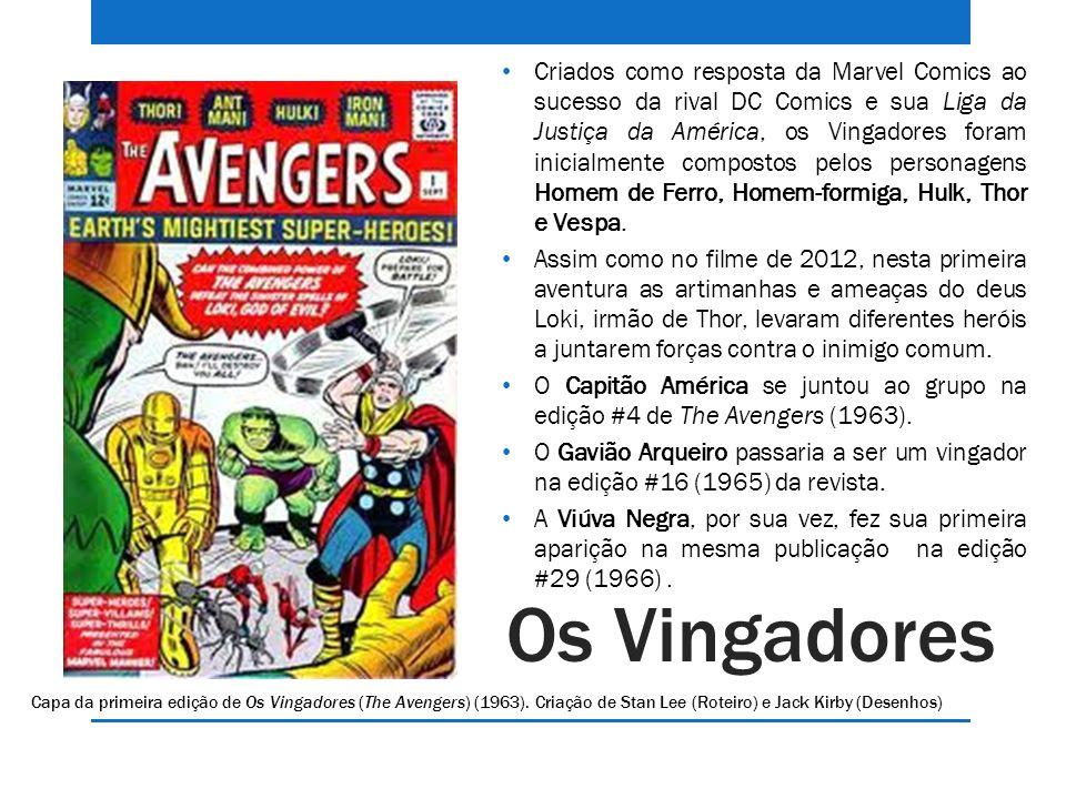 Os Vingadores Criados como resposta da Marvel Comics ao sucesso da rival DC Comics e sua Liga da Justiça da América, os Vingadores foram inicialmente