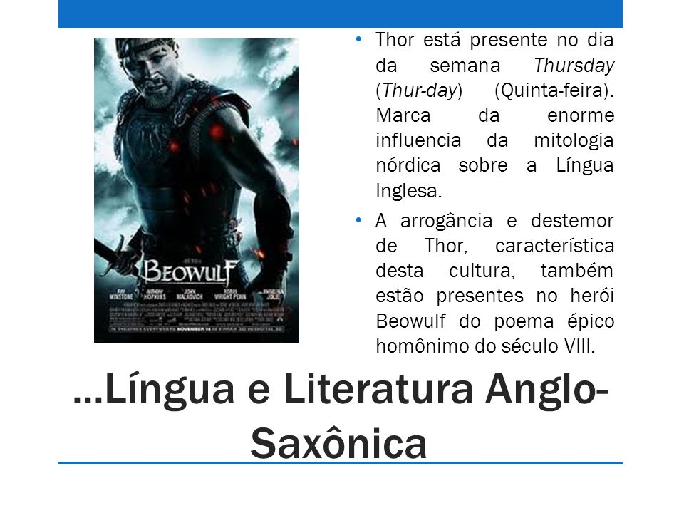 ...Língua e Literatura Anglo- Saxônica Thor está presente no dia da semana Thursday (Thur-day) (Quinta-feira). Marca da enorme influencia da mitologia