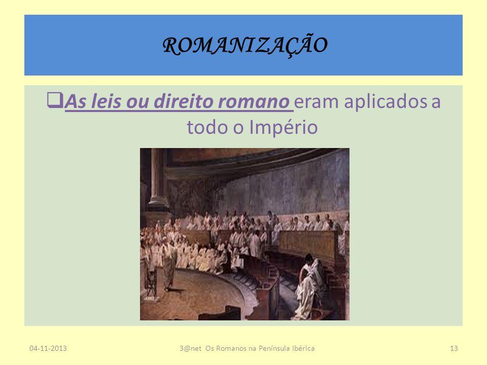 ROMANIZAÇÃO As leis ou direito romano eram aplicados a todo o Império 04-11-20133@net Os Romanos na Península Ibérica13
