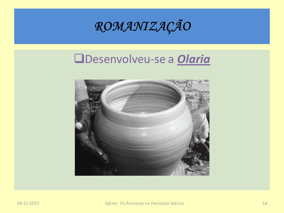 ROMANIZAÇÃO Desenvolveu-se a Olaria 04-11-20133@net Os Romanos na Península Ibérica14